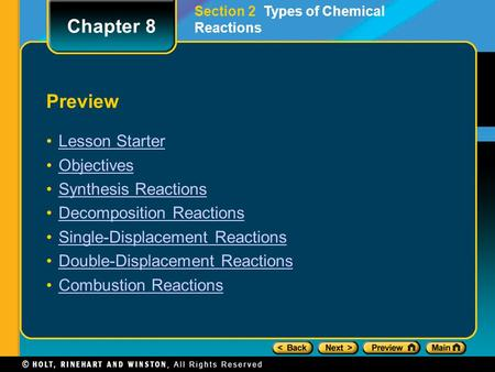 Preview Lesson Starter Objectives Synthesis Reactions Decomposition Reactions Single-Displacement Reactions Double-Displacement Reactions Combustion Reactions.