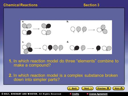 "Section 3Chemical Reactions 1. In which reaction model do three ""elements"" combine to make a compound? 2. In which reaction model is a complex substance."