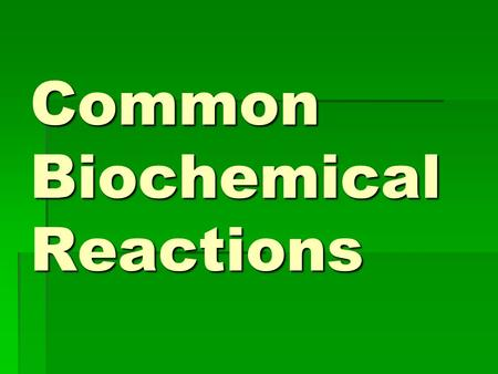 Common Biochemical Reactions. chemical reaction  a process involving one, two or more substances (called reactants), characterized by a chemical change.