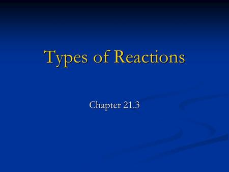 Types of Reactions Chapter 21.3. Chemical Reactions Chemists have defined five main categories of chemical reactions: combustion, synthesis, decomposition,