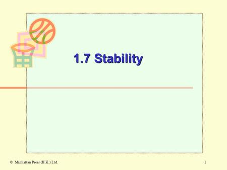 1© Manhattan Press (H.K.) Ltd. 1.7 Stability 2 © Manhattan Press (H.K.) Ltd. Stability 1.7 Stability (SB p. 75) What makes objects more stable than others?