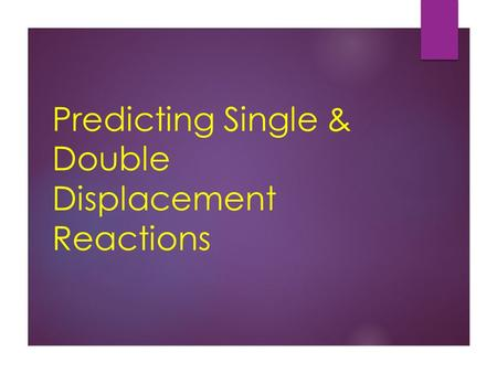 Predicting Single & Double Displacement Reactions.