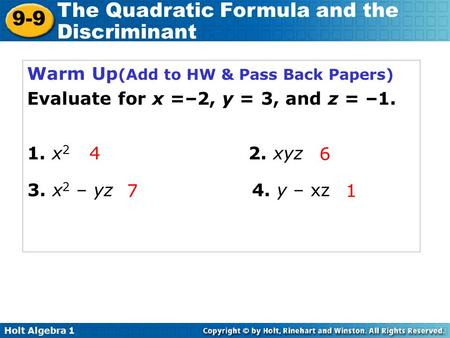 Holt Algebra 1 9-9 The Quadratic Formula and the Discriminant Warm Up (Add to HW & Pass Back Papers) Evaluate for x =–2, y = 3, and z = –1. 6 1. x 2 2.