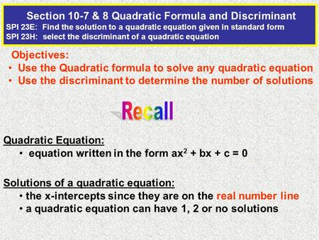 Section 10-7 & 8 Quadratic Formula and Discriminant SPI 23E: Find the solution to a quadratic equation given in standard form SPI 23H: select the discriminant.