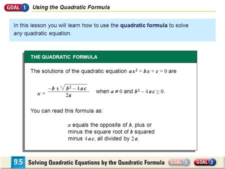 In this lesson you will learn how to use the quadratic formula to solve any quadratic equation. Using the Quadratic Formula THE QUADRATIC FORMULA The solutions.