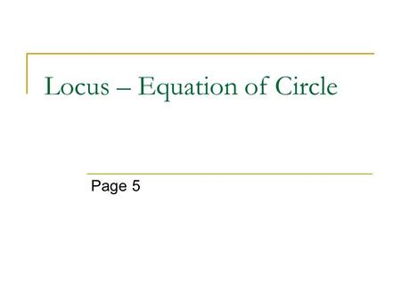 Locus – Equation of Circle Page 5. Essential Question: What is the difference between a linear equation, quadratic equation, and the equation of a circle?