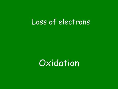 Oxidation Loss of electrons. Reduction Gain of electrons.