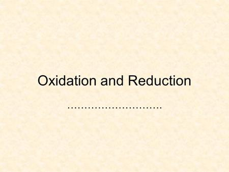 Oxidation and Reduction ……………………….. Objectives Oxidised, reduced Definition- oxidising/reducing agent, oxidant/reductant Rules of oxidation number Refer.