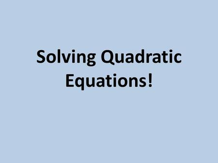 Solving Quadratic Equations!. Factoring 1x 2 - 14x + 45 = 0 Factor the trinomial Solve for the factors for x Factors solved for X are the solutions (x-5)(x-9)=0.