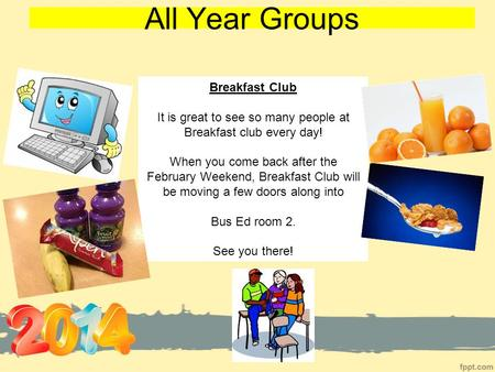 All Year Groups Breakfast Club It is great to see so many people at Breakfast club every day! When you come back after the February Weekend, Breakfast.