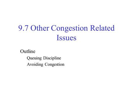 9.7 Other Congestion Related Issues Outline Queuing Discipline Avoiding Congestion.