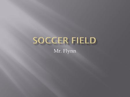 Mr. Flynn.  The overall dimensions of a regulation soccer field is 100 yards long and 60 yards wide  The middle of the field is divided lengthwise by.