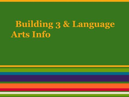 Building 3 & Language Arts Info. Scenario: You have been appointed the contact person for new Building 3 students, which means they come to you with their.