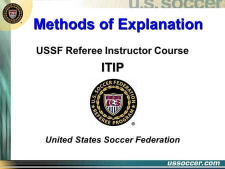 Methods of Explanation USSF Referee Instructor CourseITIP United States Soccer Federation.