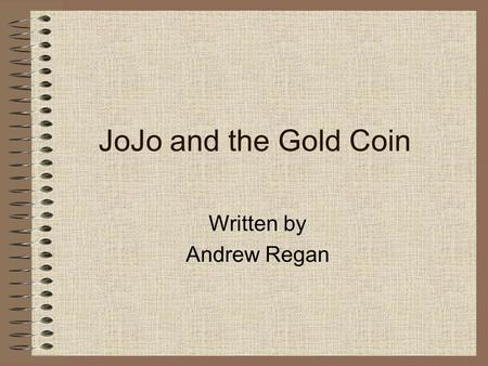 JoJo and the Gold Coin Written by Andrew Regan. Vocabulary village 마을 shiny 빛나다 expensive 비싸다 ragged 헤어지다 broken 깨지다 Do you live in a village? What kinds.