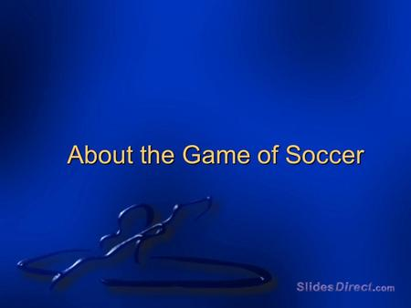 About the Game of Soccer. Soccer start in England in the early 1800's.