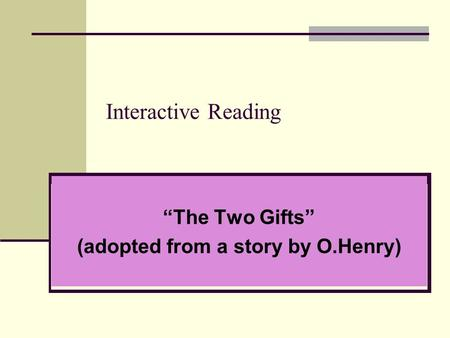 "Interactive Reading ""The Two Gifts"" (adopted from a story by O.Henry)"