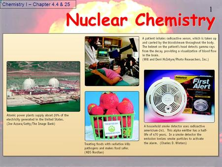 1 Nuclear Chemistry Chemistry I – Chapter 4.4 & 25.