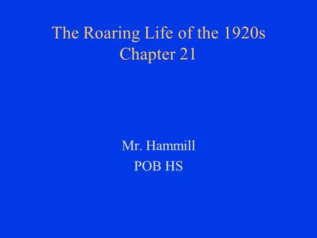The Roaring Life of the 1920s Chapter 21 Mr. Hammill POB HS.