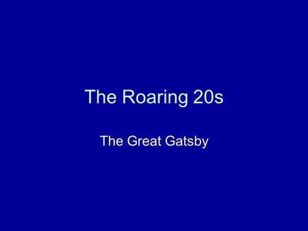 "The Roaring 20s The Great Gatsby. Why the ""Roaring"" 20s? The 20s were a time period of new technology, prosperity, and social and cultural vitality. The."