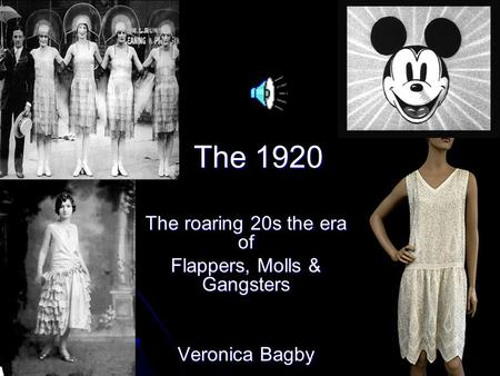 The 1920 The roaring 20s the era of Flappers, Molls & Gangsters Veronica Bagby.