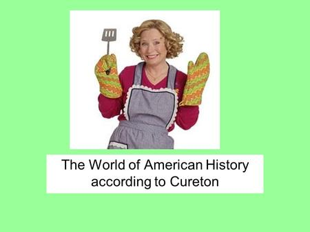 The World of American History according to Cureton.