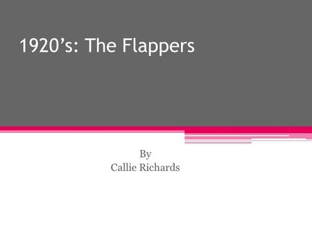 1920's: The Flappers By Callie Richards. Women in the early 20 th Century Social norms for women were to maintain the home and children while the men.