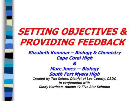 Elizabeth Kominar – Biology & Chemistry Cape Coral High & Marc Jones -- Biology South Fort Myers High Created by The School District of Lee County, CSDC.