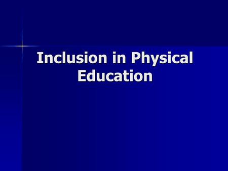 Inclusion in Physical Education. Rationale Provide opportunities for all students Provide opportunities for all students – Instructional needs of all.