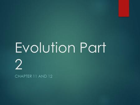 Evolution Part 2 CHAPTER 11 AND 12. Genetic Variation  A population with a lot of genetic variation has a wide range of phenotypes  This allows the.