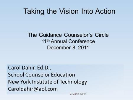 Taking the Vision Into Action Carol Dahir, Ed.D., School Counselor Education New York Institute of Technology The Guidance Counselor's.