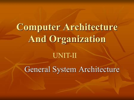 Computer Architecture And Organization UNIT-II General System Architecture.