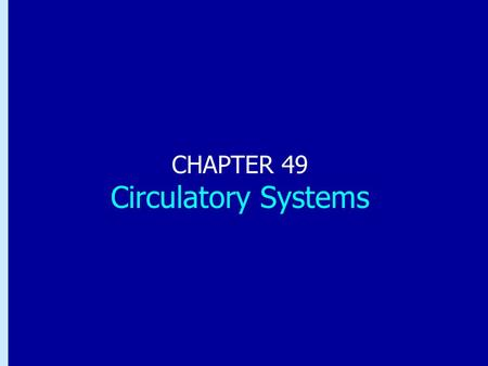 Chapter 49: Circulatory Systems CHAPTER 49 Circulatory Systems.