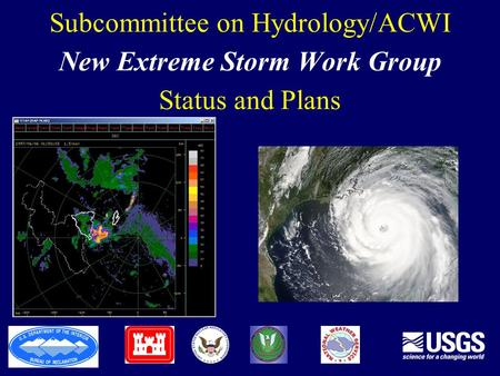 Subcommittee on Hydrology/ACWI New Extreme Storm Work Group Status and Plans.