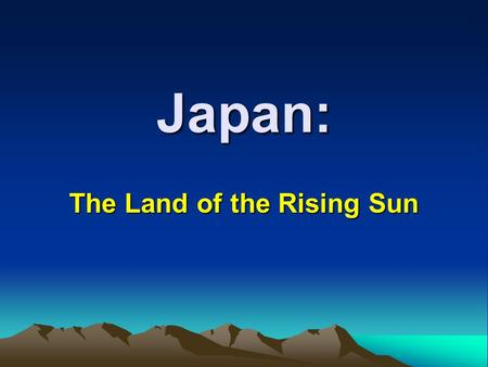 "Japan: The Land of the Rising Sun. The Japanese call their country the ""land of the rising sun."" Traditional beliefs: Japan is favoured/protected by the."