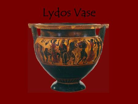 Lydos Vase. Figure It is a black-figure vase What is it… It's an ancient Athenian vase. (560- 550b.c.) It's 56.5cm tall each cm is 10 million USD Which.