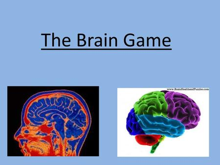 The Brain Game. For this Activity, you will break into three, four or five groups depending on the period- by numbering off (1,2,3 etc…). Each group will.