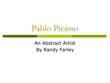 Pablo Picasso An Abstract Artist By Randy Farley.