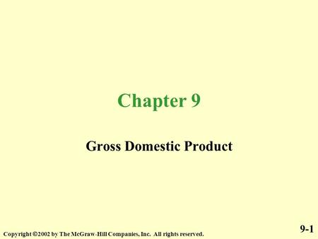 Chapter 9 Gross Domestic Product 9-1 Copyright  2002 by The McGraw-Hill Companies, Inc. All rights reserved.