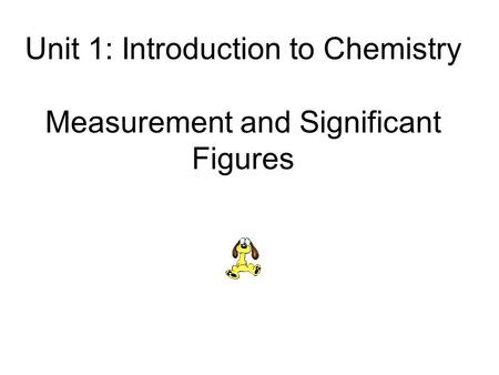 Unit 1: Introduction to Chemistry Measurement and Significant Figures.