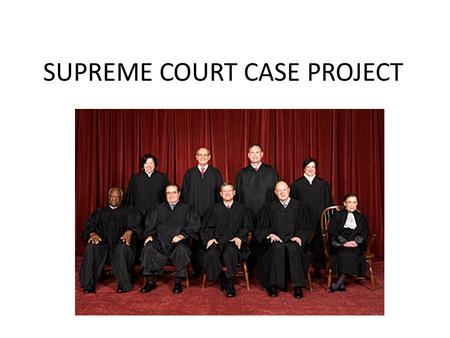 SUPREME COURT CASE PROJECT. WHAT YOU WILL CREATE Chose a seminal Supreme Court Case (no one can choose the same case) Create a powerpoint regarding the.