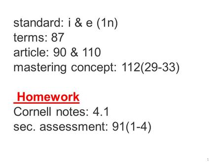 standard: i & e (1n) terms: 87 article: 90 & 110 mastering concept: 112(29-33) Homework Cornell notes: 4.1 sec. assessment: 91(1-4) 1.