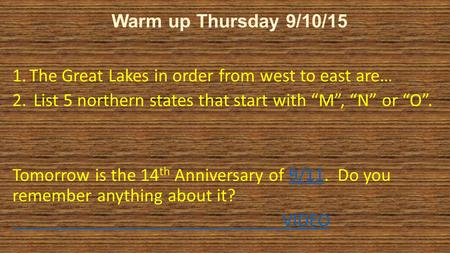 "Warm up Thursday 9/10/15 1.The Great Lakes in order from west to east are… 2. List 5 northern states that start with ""M"", ""N"" or ""O"". Tomorrow is the 14."