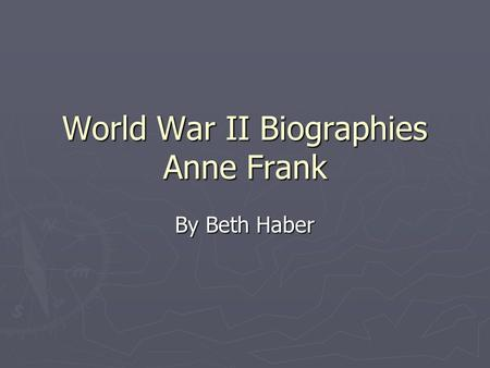 World War II Biographies Anne Frank By Beth Haber.