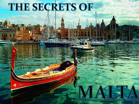 MALTA Malta is a small country in the middle of the Mediterranean Sea, until 1964 was a colony of the United Kingdom, from that time, was an independent.