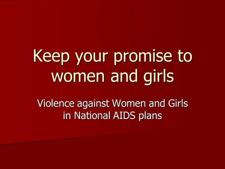 Keep your promise to women and girls Violence against Women and Girls in National AIDS plans.