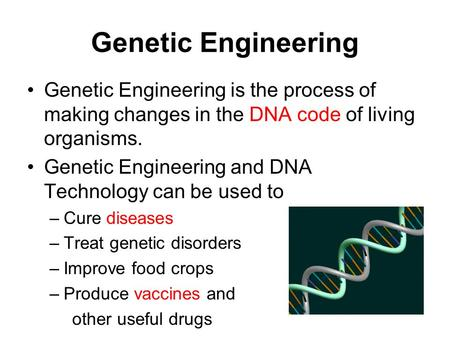 Genetic Engineering Genetic Engineering is the process of making changes in the DNA code of living organisms. Genetic Engineering and DNA Technology can.