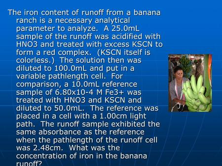 The iron content of runoff from a banana ranch is a necessary analytical parameter to analyze. A 25.0mL sample of the runoff was acidified with HNO3 and.