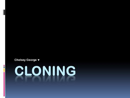 Chelsey George. Types of Cloning DNA Cloning technology Reproductive Cloning Therapeutic Cloning.
