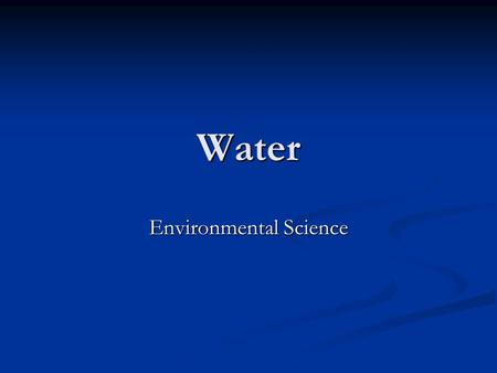 Water Environmental Science. Water Resources Two kinds of water found on Earth: Two kinds of water found on Earth: Fresh water, the water that people.